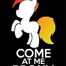 Come at me Brony by MonkeyManLabs