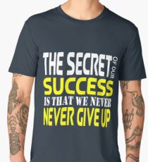 The Secret Of Our Success Is That We Never NEVER GIVE UP Men's Premium T-Shirt