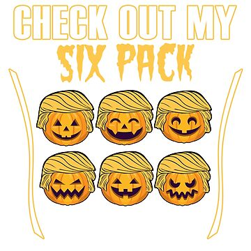 Check Out My Six Pack Halloween Shirt Trumpkin Parody by Maindy