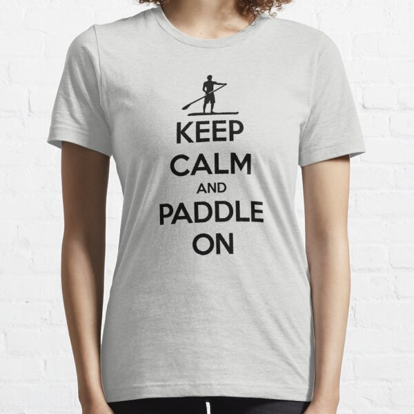 Keep Calm And Paddle On Essential T-Shirt