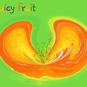 Juicy Fruit by 2HivelysArt