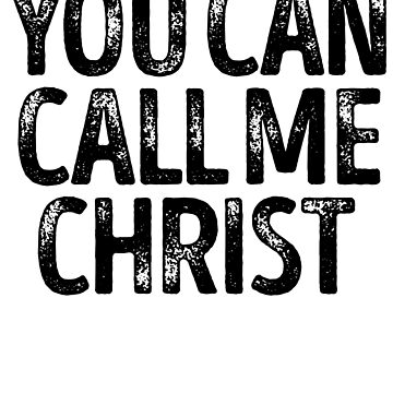 You Can Call Me Christ - Cool Custom Birthday Names by kobiwabx