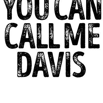 You Can Call Me Davis - Cool Custom Birthday Names by kobiwabx
