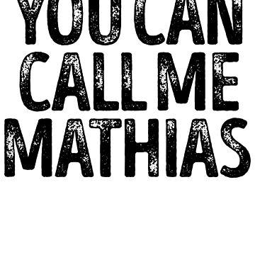 You Can Call Me Mathias - Cool Custom Birthday Names by kobiwabx