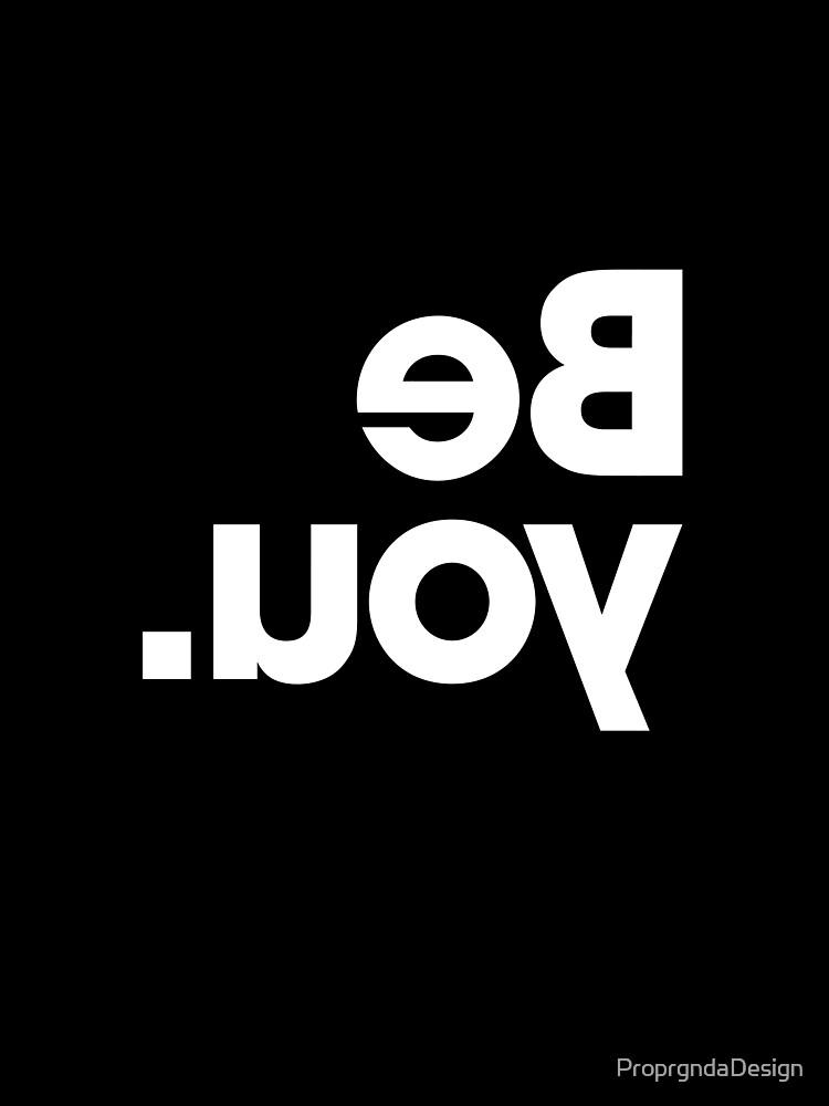 Be You - Black by ProprgndaDesign