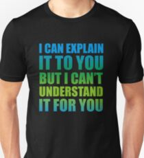 Understand? Unisex T-Shirt