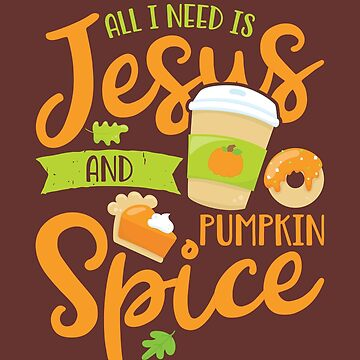 All I Need Is Jesus and Pumpkin Spice by TeeVision