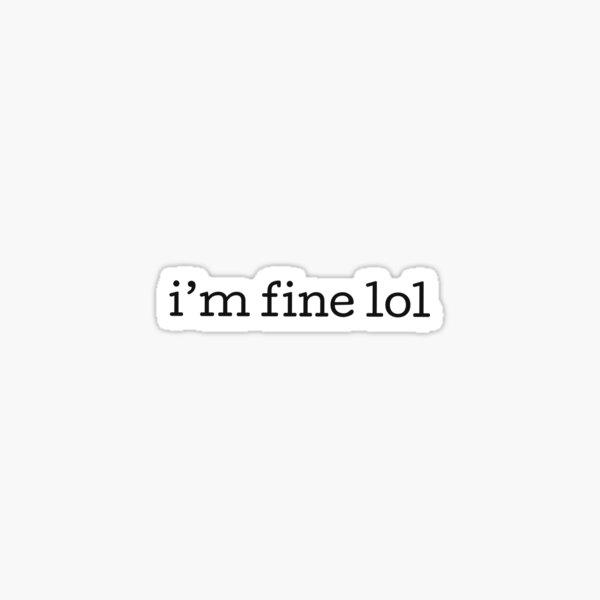 I'm fine lol Sticker