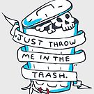 Just Throw me in the Trash by Brieana