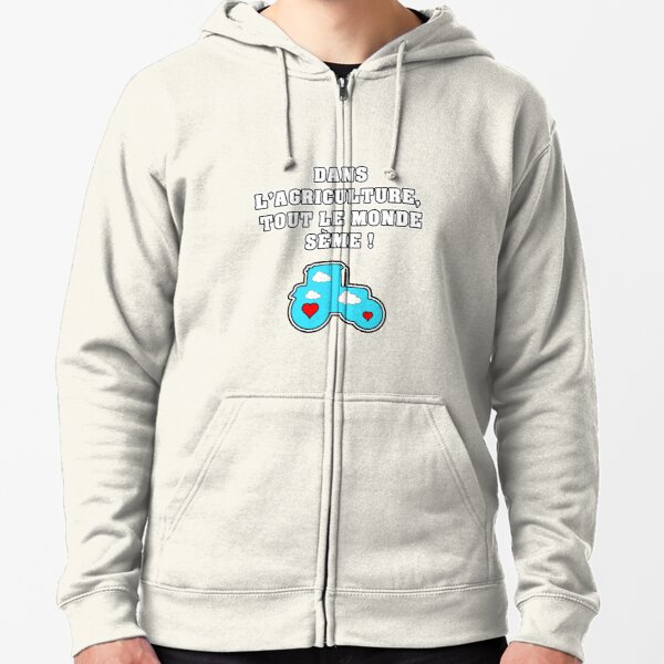 IN AGRICULTURE, EVERYONE WORKS! Zipped Hoodie