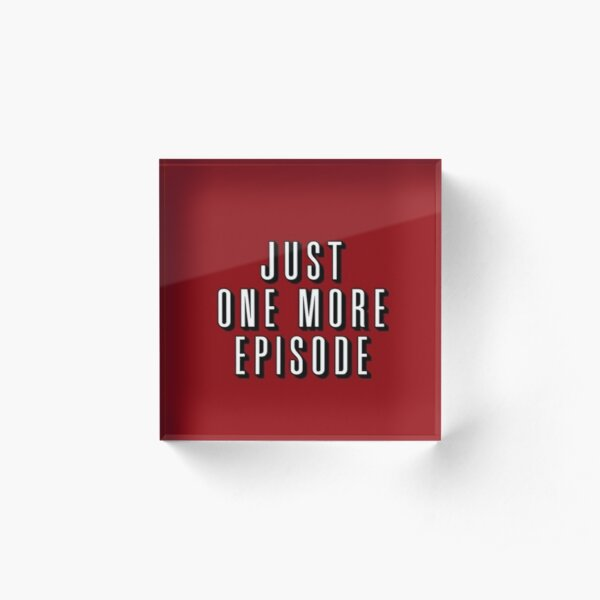 Just one more episode - Netflix Acrylic Block