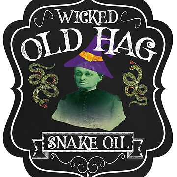 Wicked Old Hag Snake Oil Witch Snakes Vintage Distressed by funnytshirtemp