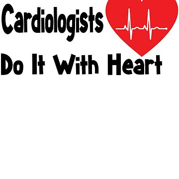 Cardiologist Shirt - Cardiologist Gifts - Cardiologists Do It With Heart by Galvanized