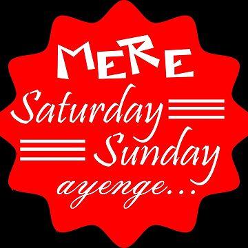 MERE SATURDAY SUNDAY AYENGE by MallsD