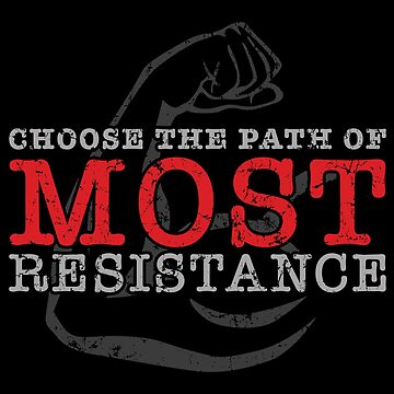 Choose the path of MOST resistance by hobrath