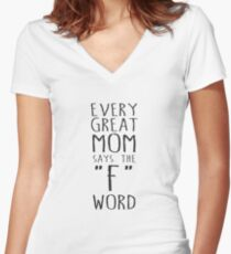 Every Great Mom Says The F Word Women's Fitted V-Neck T-Shirt