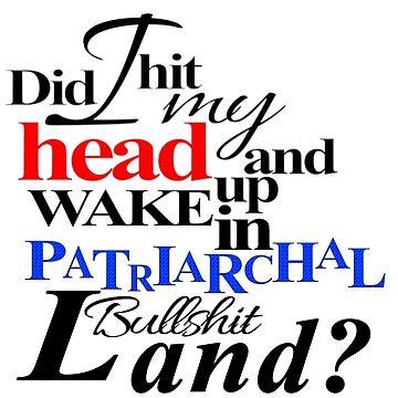 Patriarchal Bullshit Land by Merbie