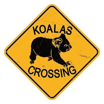 Koalas Crossing - Koala Warning Road Sign by IncognitoMode