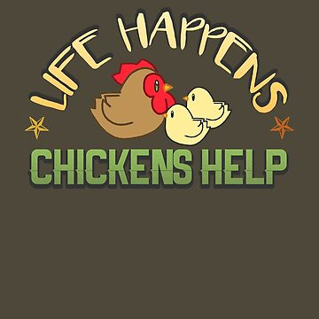 Life Happens, Chickens Help by KaiFx19
