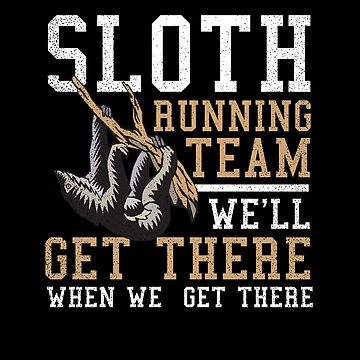 Sloth Running Shirt | We'll Get There Gift by IsiTees