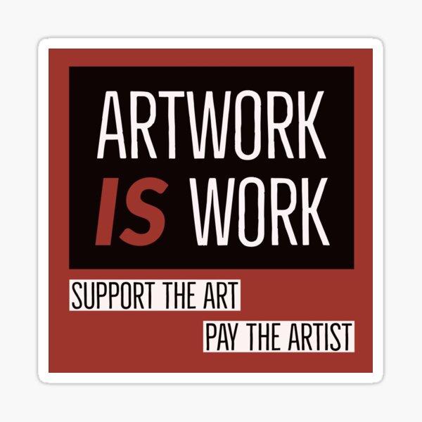 Artwork is work Sticker