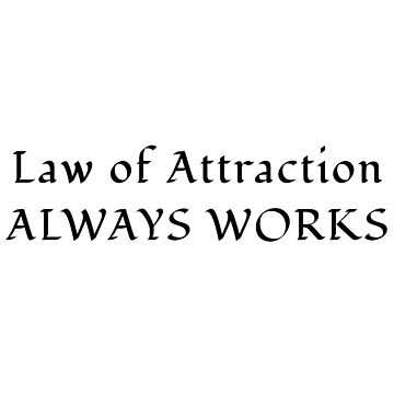 LAW OF ATTRACTION Always works by kailukask