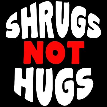 Shrugs Not Hugs by wrestletoys