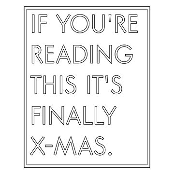 If you're reading this it's finally x-mas. by amandamedeiros