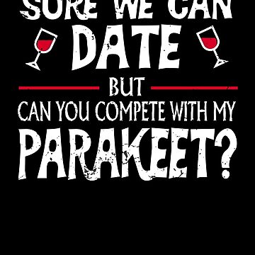 Compete With My Parakeet Funny Dating by jzelazny