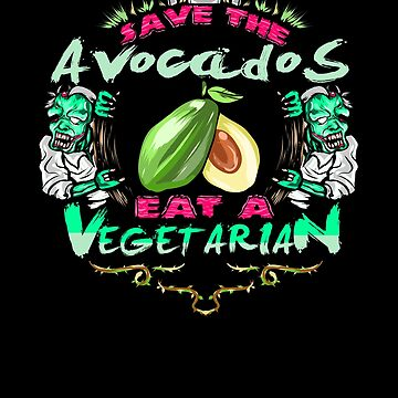 Save Avocados Eat Vegetarian Zombie by jzelazny
