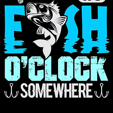 It's Fish O'clock Somewhere by jzelazny