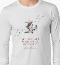 SIX OF CROWS | WE ARE ALL SOMEONE'S MONSTER. Long Sleeve T-Shirt