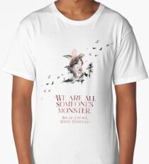 SIX OF CROWS | WE ARE ALL SOMEONE'S MONSTER. Long T-Shirt