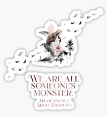 SIX OF CROWS | WE ARE ALL SOMEONE'S MONSTER. Sticker