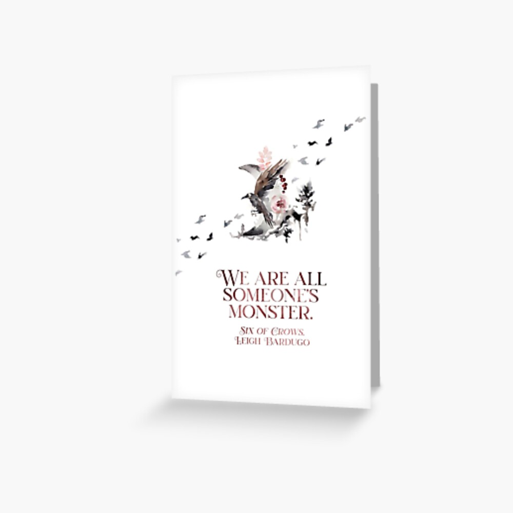 SIX OF CROWS | WE ARE ALL SOMEONE'S MONSTER. Greeting Card