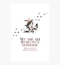 SIX OF CROWS | WE ARE ALL SOMEONE'S MONSTER. Photographic Print
