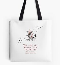 SIX OF CROWS   WE ARE ALL SOMEONE'S MONSTER. Tote Bag