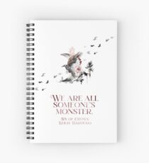 SIX OF CROWS | WE ARE ALL SOMEONE'S MONSTER. Spiral Notebook