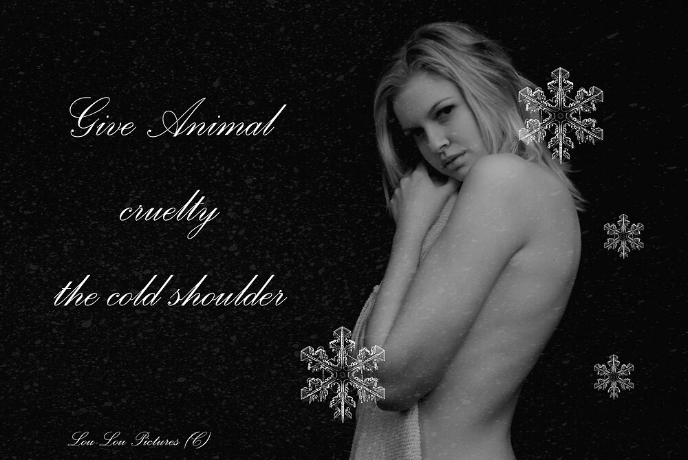 Give Animal Cruelty the cold shoulder by Lou-LouPictures