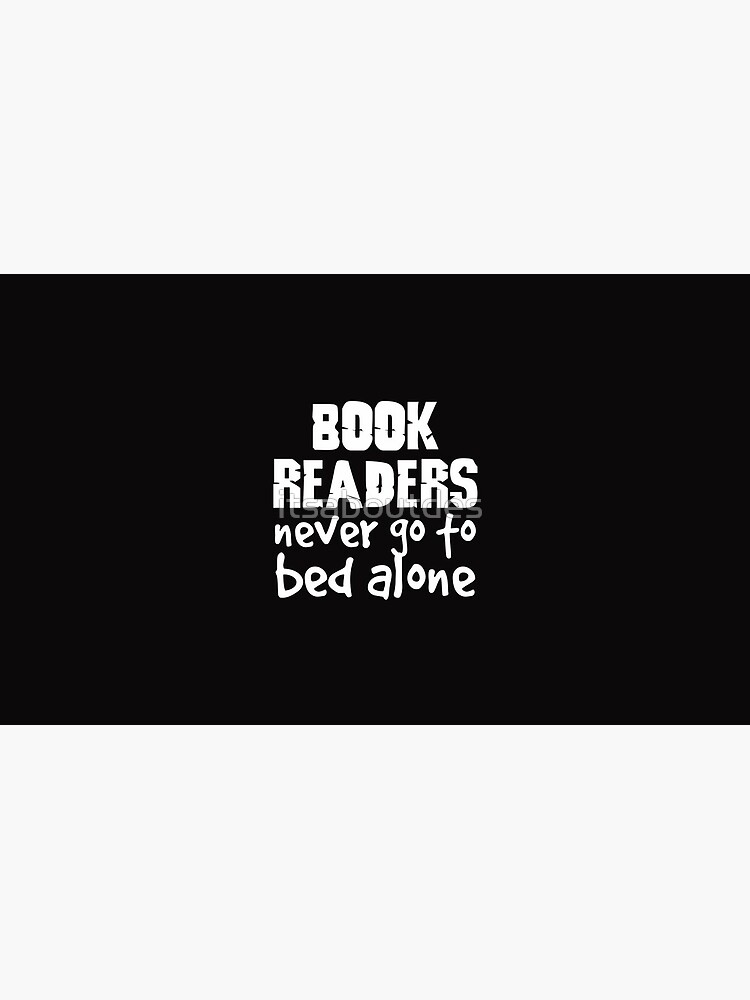 Book Readers Never Go To Bed Alone by itsaboutdes