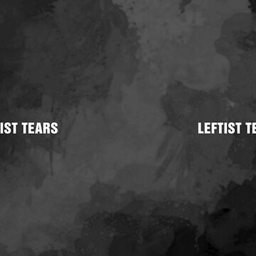 Leftist Tears by GrizzlyGaz
