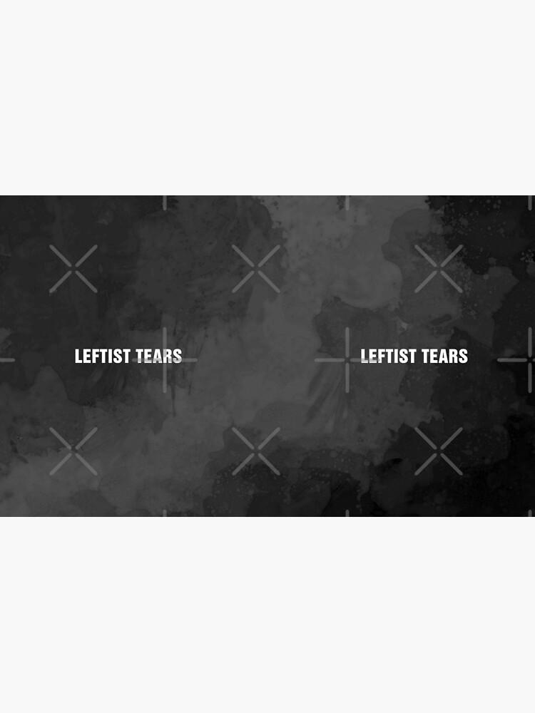Leftist Tears by GrizzlyGaz
