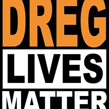 Dreg Lives Matter by MARTYMAGUS1
