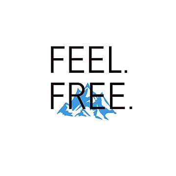 FEEL FREE blue mountain by StatementDesign