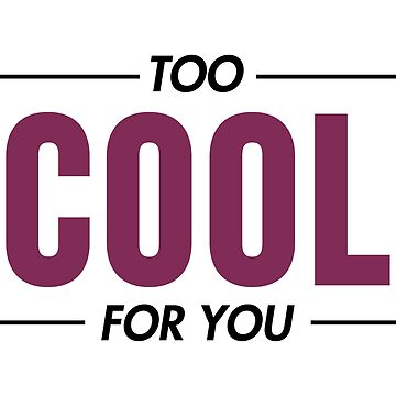 Too Cool For You by TheArtism