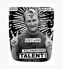 John Douglas Uses And Recommends Talent! (shirty) Photographic Print