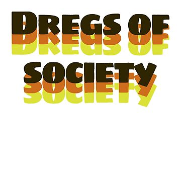 Dregs of Society by underscorepound