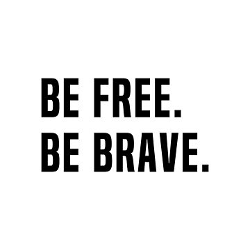 Be Free. Be brave. by fourretout