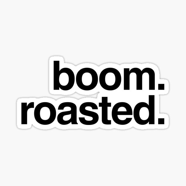 boom. roasted. Sticker