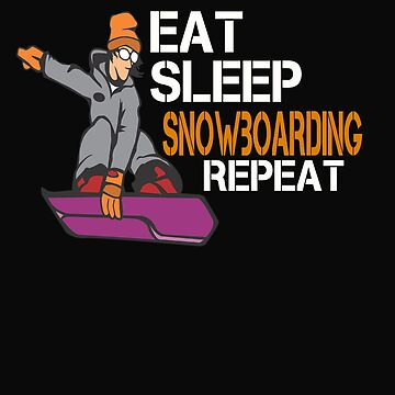 Eat Sleep Snowboarding Repeat by 64thMixUp
